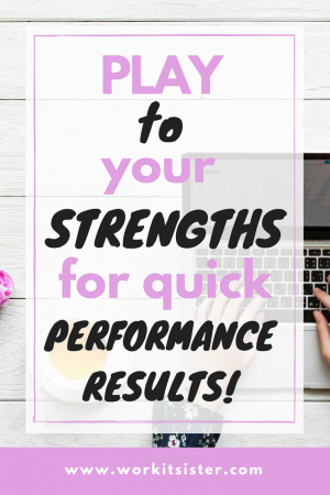 Play to your strengths for quick performance results