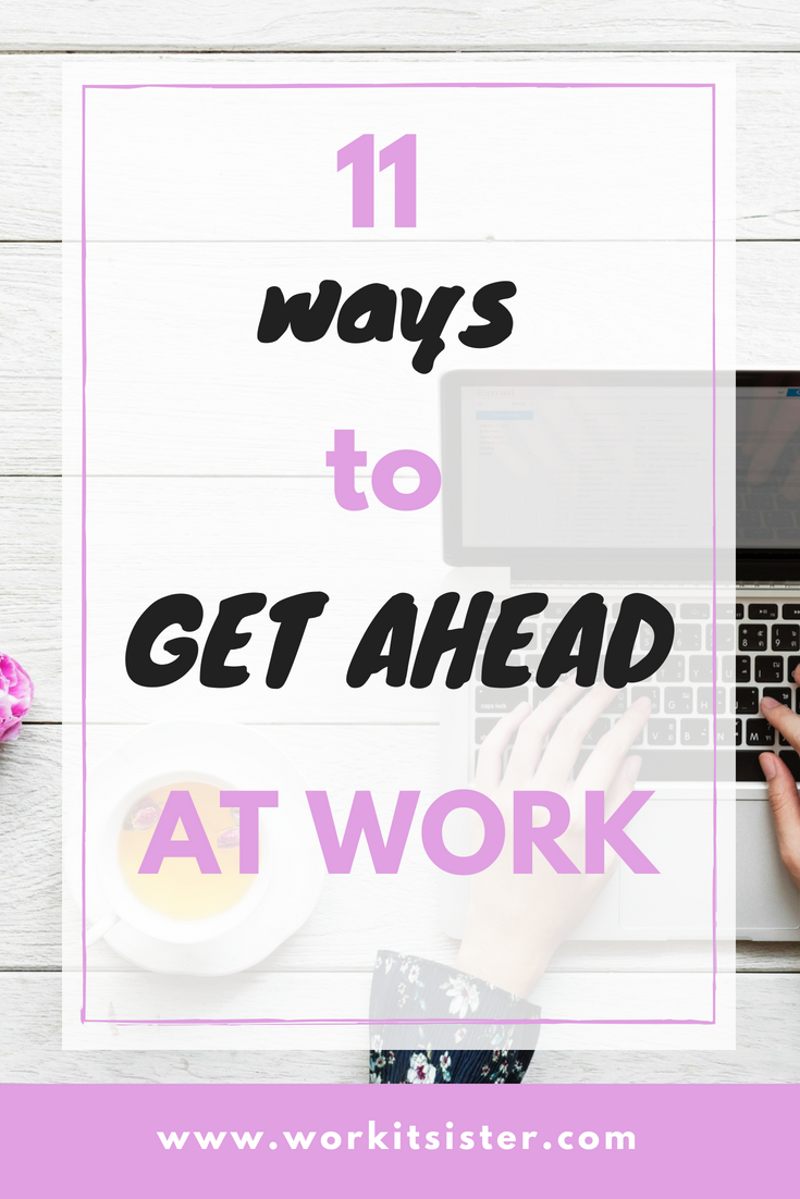 11 Ways To Get Ahead at Work